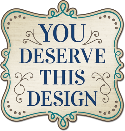 You Deserve This Design